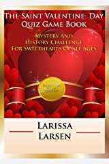The St. Valentine Day Quiz Game Book: Mystery And History Challenge For Sweethearts Of All Ages (Holiday Quiz Books:  Facts And Fun For Kids Of All Ages Book 3) Kindle Edition