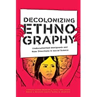 Decolonizing Ethnography: Undocumented Immigrants and New Directions in Social Science