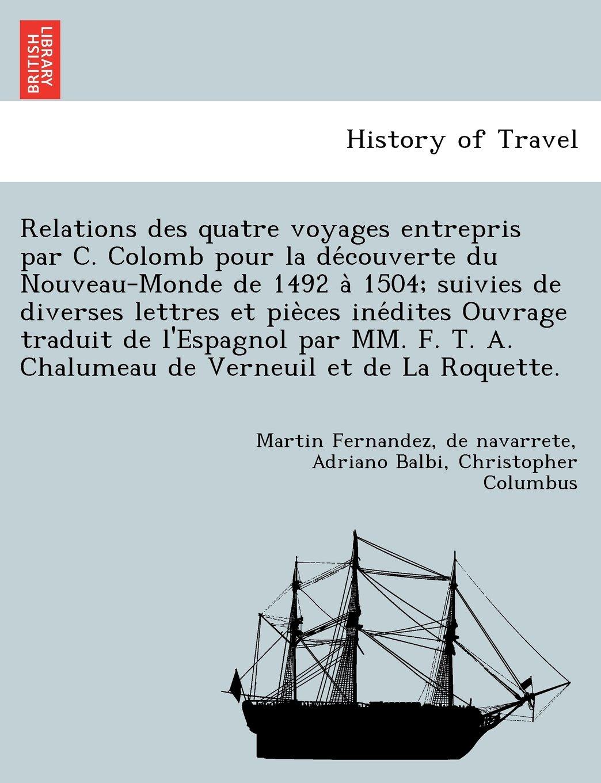 Relations des quatre voyages entrepris par C. Colomb pour la découverte du Nouveau-Monde de 1492 à 1504; suivies de diverses lettres et pièces ... Verneuil et de La Roquette. (French Edition) pdf epub
