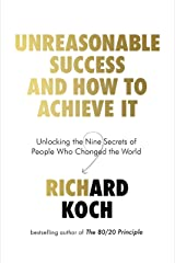 Unreasonable Success and How to Achieve It: Unlocking the Nine Secrets of People Who Changed the World Kindle Edition