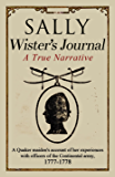 Sally Wister's Journal: A True Narrative Being A Quaker Maiden's Account Of Her Experiences With Officers Of The Continental Army, 1777-1778