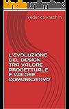 L'EVOLUZIONE DEL DESIGN TRA VALORE PROGETTUALE  E VALORE COMUNICATIVO
