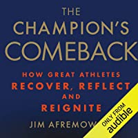 The Champion's Comeback: How Great Athletes Recover, Reflect, and Reignite