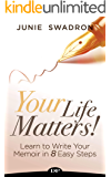 Your Life Matters!: Learn to Write Your Memoir in 8 Easy Steps