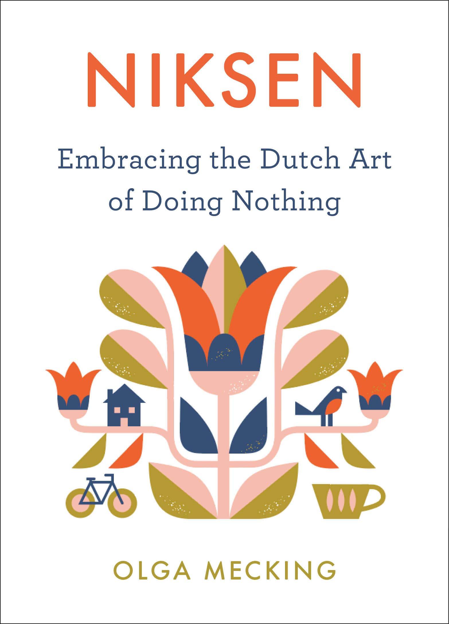Niksen: Embracing the Dutch Art of Doing Nothing: Mecking, Olga:  9780358395317: Amazon.com: Books