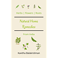 Natural Home Remedies From India: Herbs, Flower and Roots (English Edition)