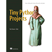 Tiny Python Projects: Learn coding and testing with puzzles and games