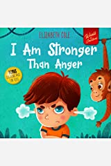I Am Stronger Than Anger: Picture Book About Anger Management And Dealing With Kids Emotions (Preschool Feelings) Kindle Edition