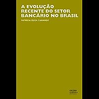 A evolução recente do setor bancário no Brasil