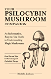 Your Psilocybin Mushroom Companion: An Informative, Easy-to-Use Guide to Understanding Magic Mushrooms—From Tips and…