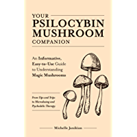 Your Psilocybin Mushroom Companion: An Informative, Easy-to-Use Guide to Understanding Magic Mushrooms—From Tips and Trips to Microdosing and Psychedelic Therapy