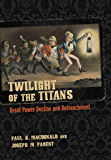 Twilight of the Titans: Great Power Decline and Retrenchment (Cornell Studies in Security Affairs)