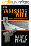 The Vanishing Wife: An Action-Packed Crime Thriller (English Edition)