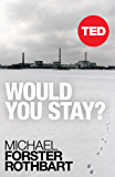 Would You Stay? (TED Books Book 37)