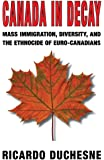 Canada In Decay: Mass Immigration, Diversity, and the Ethnocide of Euro-Canadians