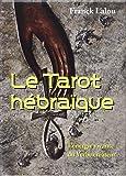 Le Tarot hébraïque : L'énergie vivante du Verbe créateur