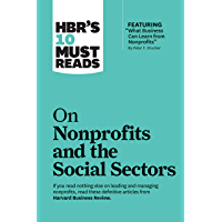"""HBR's 10 Must Reads on Nonprofits and the Social Sectors (featuring """"What Business Can Learn from Nonprofits"""" by Peter F. Drucker) (HBR's 10 Must Reads)"""
