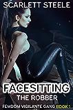Facesitting the Robber (Femdom Vigilante Gang Book 1)