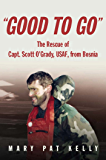 Good to Go: The Rescue of Capt. Scott O'Grady, USAF, from Bosnia