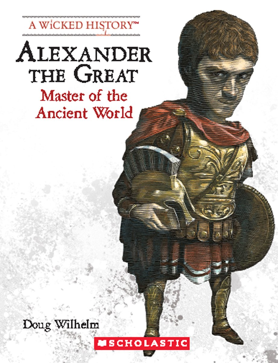 Alexander the Great (Revised Edition) (Wicked History (Paperback)) pdf