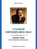 I famosi impermeabili blu: LEONARD COHEN. Storie, interviste e testimonianze