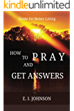 How to Pray and Get Answers: Guide for Better Living