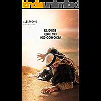 EL DIOS QUE YO NO CONOCÍA: Confesiones de una conversión (Memorias nº 1)