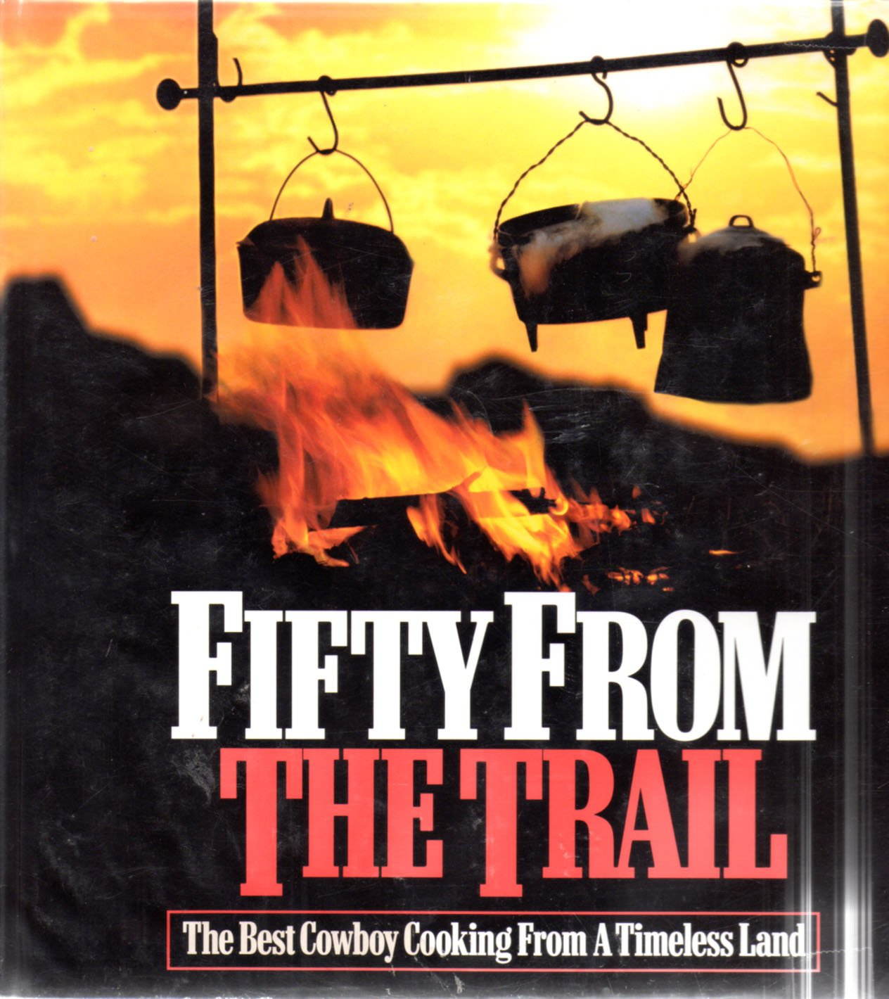 Read Online Fifty from the Trail: The Best Cowboy Cooking from a Timeless Land ebook