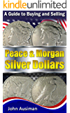 A Guide to Buying and Selling Peace & Morgan Silver Dollars (U.S. Silver Coin Series Book 2)