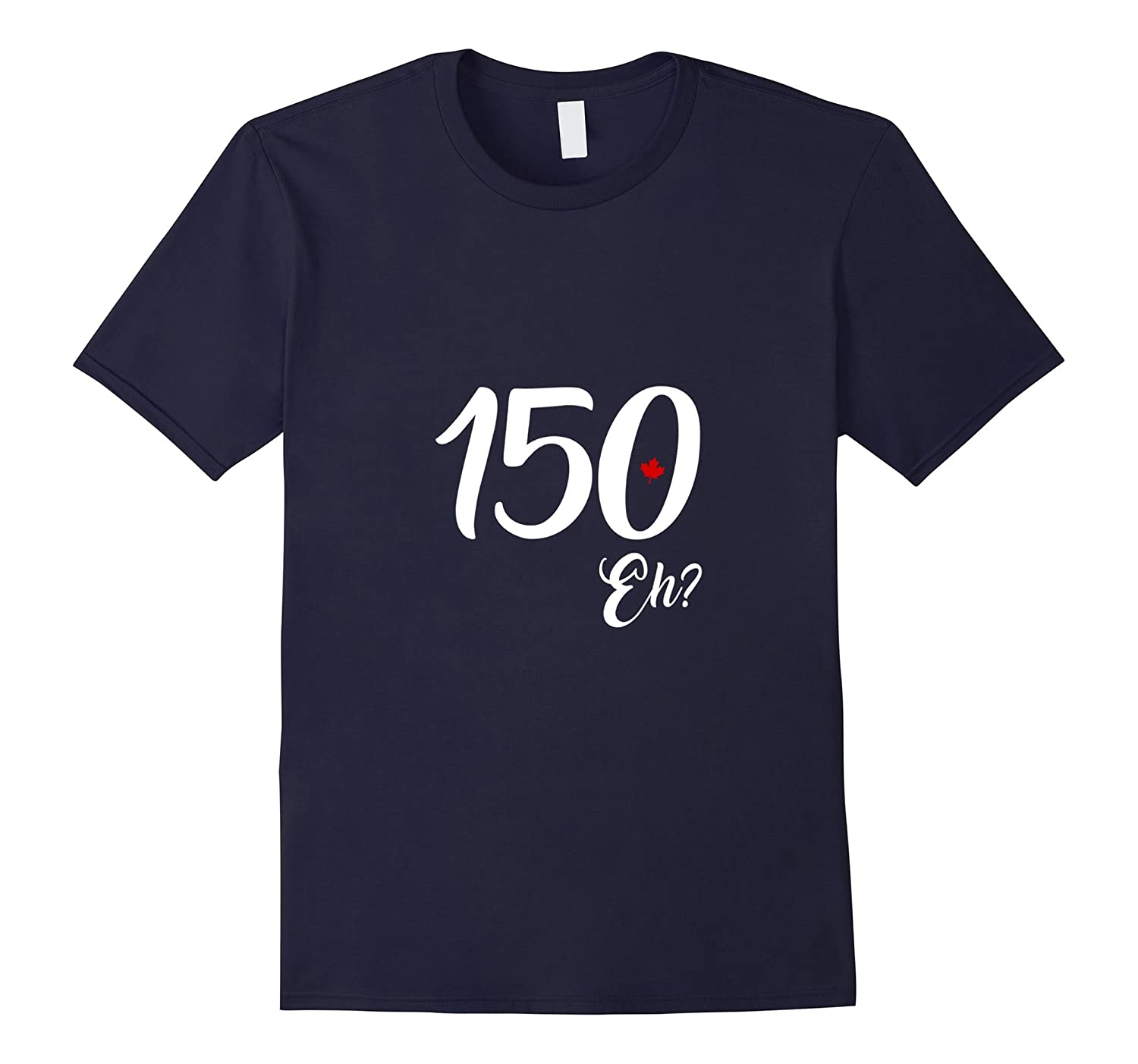 150 Eh? Canada Day T-Shirt-TH