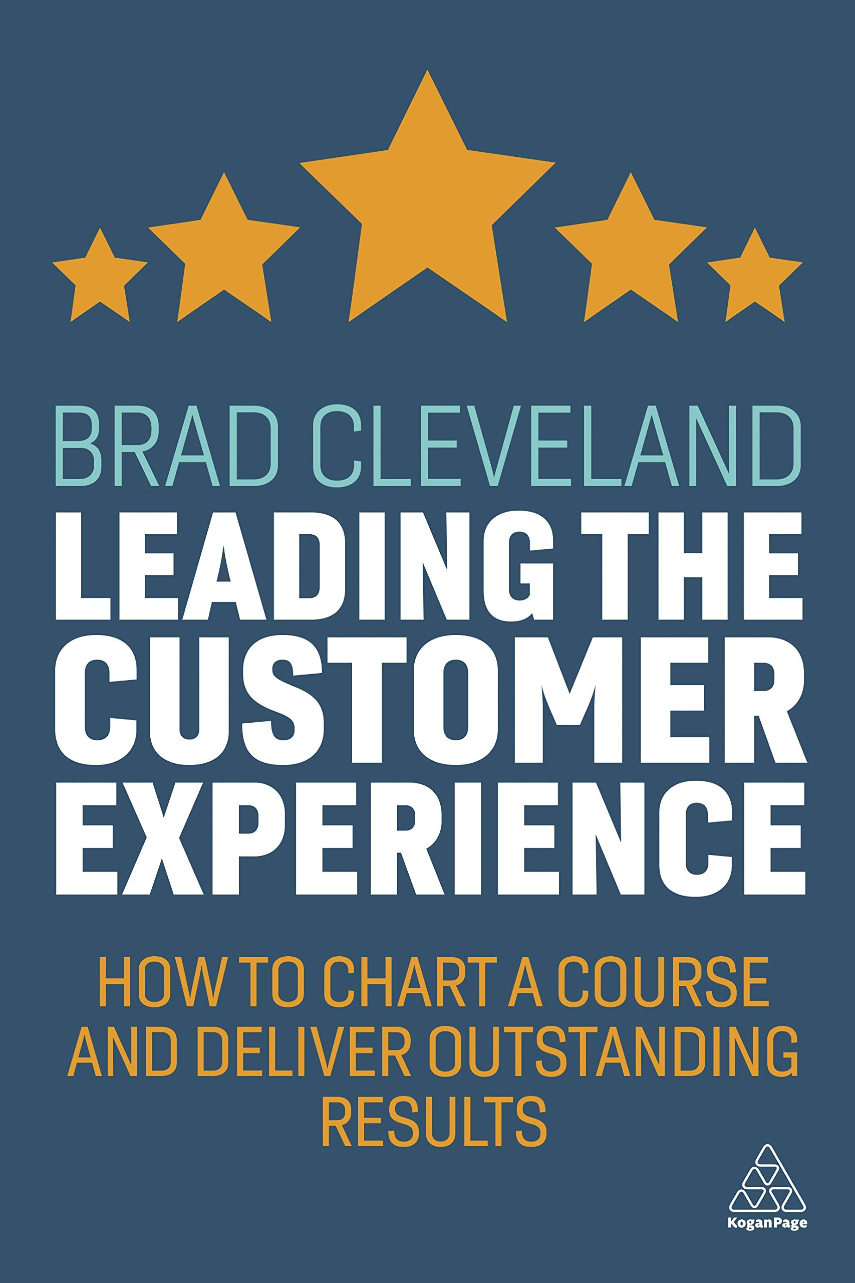Leading the Customer Experience : How to Chart a Course and Deliver Outstanding Results