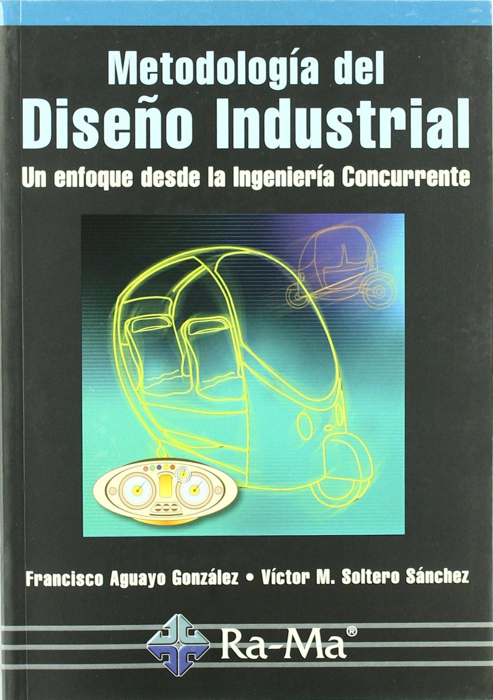 Metodologia del diseno industrial un enfoque desde la ingenieria concurrente francisco et al aguayo gonzalez amazon com mx libros