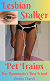 Lesbian Stalker Pet Trains Her Roommate's Best Friend: A lesbian bully and the sexual conspiracy to dominate and force…