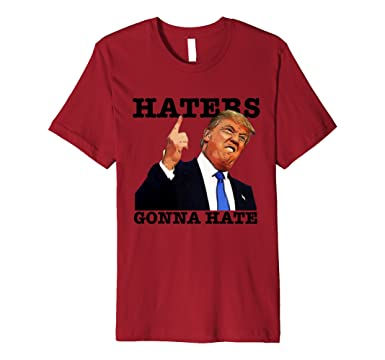 245f7e2b8 Amazon.com: Funny Haters Gonna Hate Donald Trump T shirt: Clothing