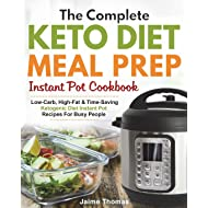 The Complete Keto Diet Meal Prep Instant Pot Cookbook: Low-Carb, High-Fat & Time-Saving Ketogenic Diet Instant Pot Recipes For Busy People (Meal Prep Cookbook)