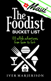 "The Foodist Bucket List: Maui: 100 ""Must-Try"" Dining, Drinks, Restaurant, and Farm Adventures"