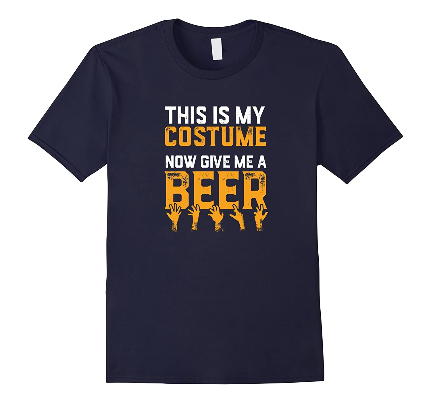 This Is My Costume Now Give Me A Beer Halloween T-Shirt-FL
