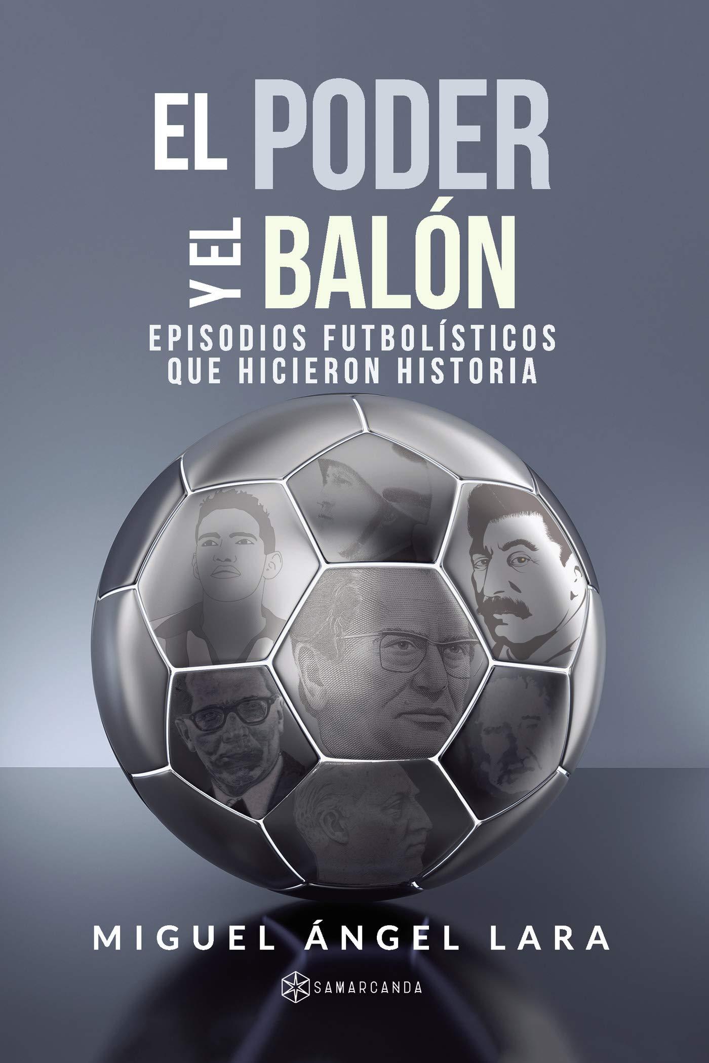 El poder y el balón: Episodios futbolísticos que hicieron Historia ...