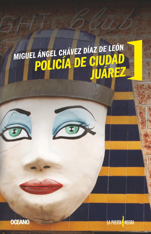 Policía de Ciudad Juárez: Miguel Ángel Chávez Diáz de León: Amazon ...