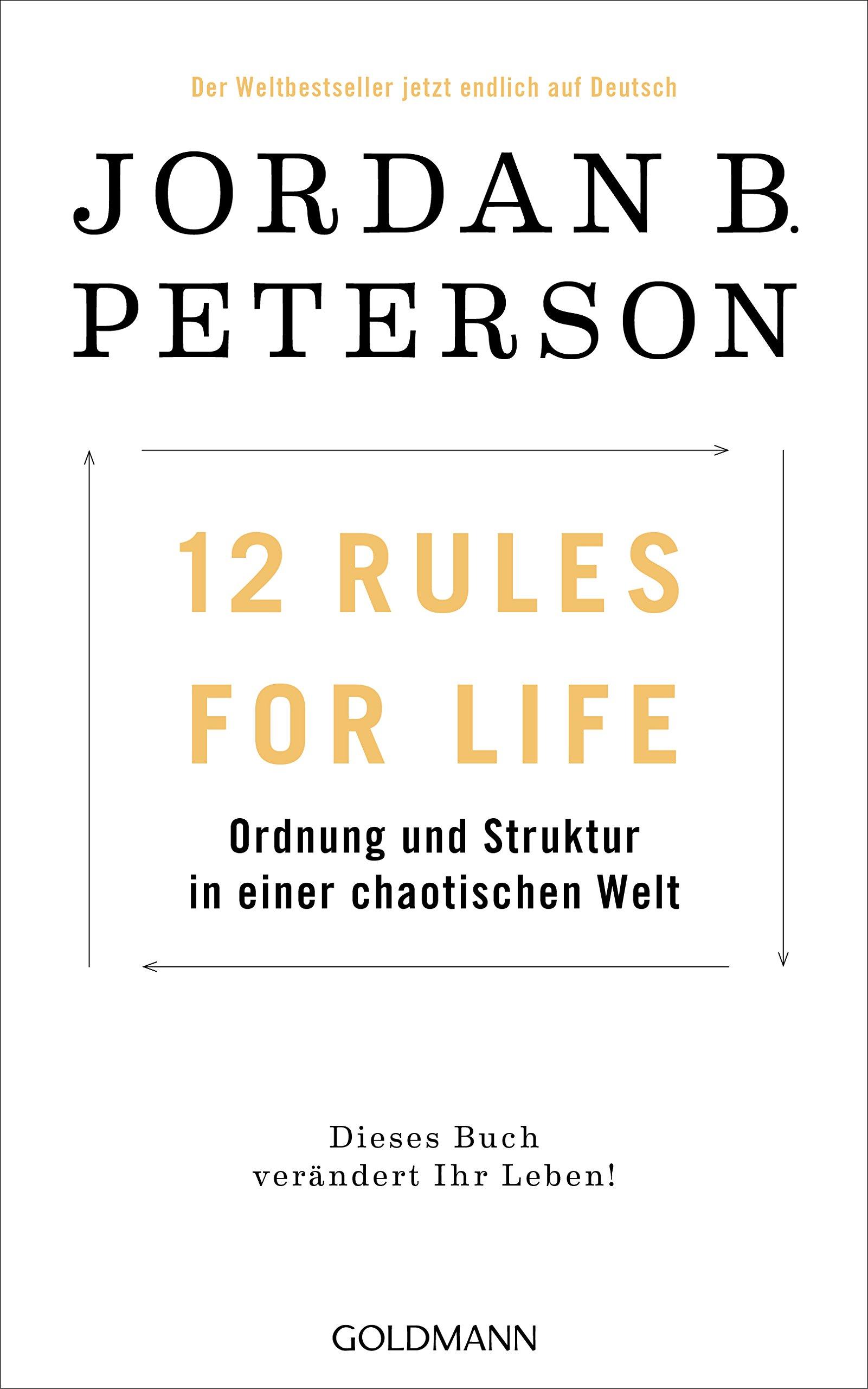 12 Rules For Life: Ordnung und Struktur in einer chaotischen Welt - Dieses Buch verändert Ihr Leben! Gebundenes Buch – 29. Oktober 2018 Jordan B. Peterson Marcus Ingendaay Michael Müller Goldmann Verlag