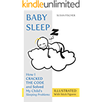 Baby Sleep: How I Cracked the Code and Solved My Child's Sleeping Problems (Illustrated With Stick Figures)