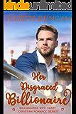 Her Disgraced Billionaire (Billionaires with Heart Christian Romance Book 3)