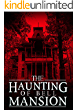 The Haunting of Bell Mansion: A Haunted House Mystery- Book 2