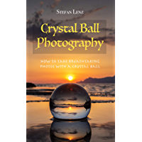 Crystal Ball Photography: How to take breathtaking photos with a crystal ball book cover