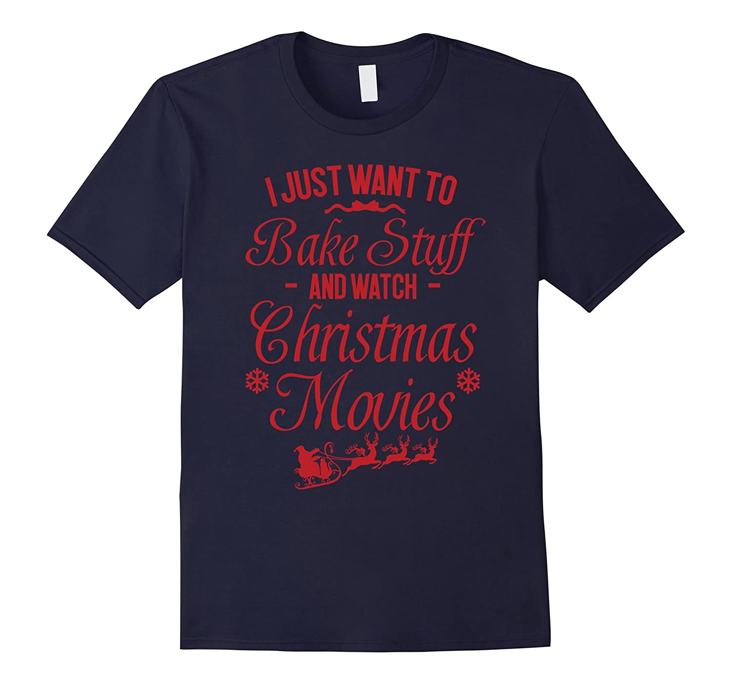 I Just Want To Bake Stuff and Watch Christmas Movies TShirt-TD