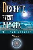 Discrete Event Physics: Volume II