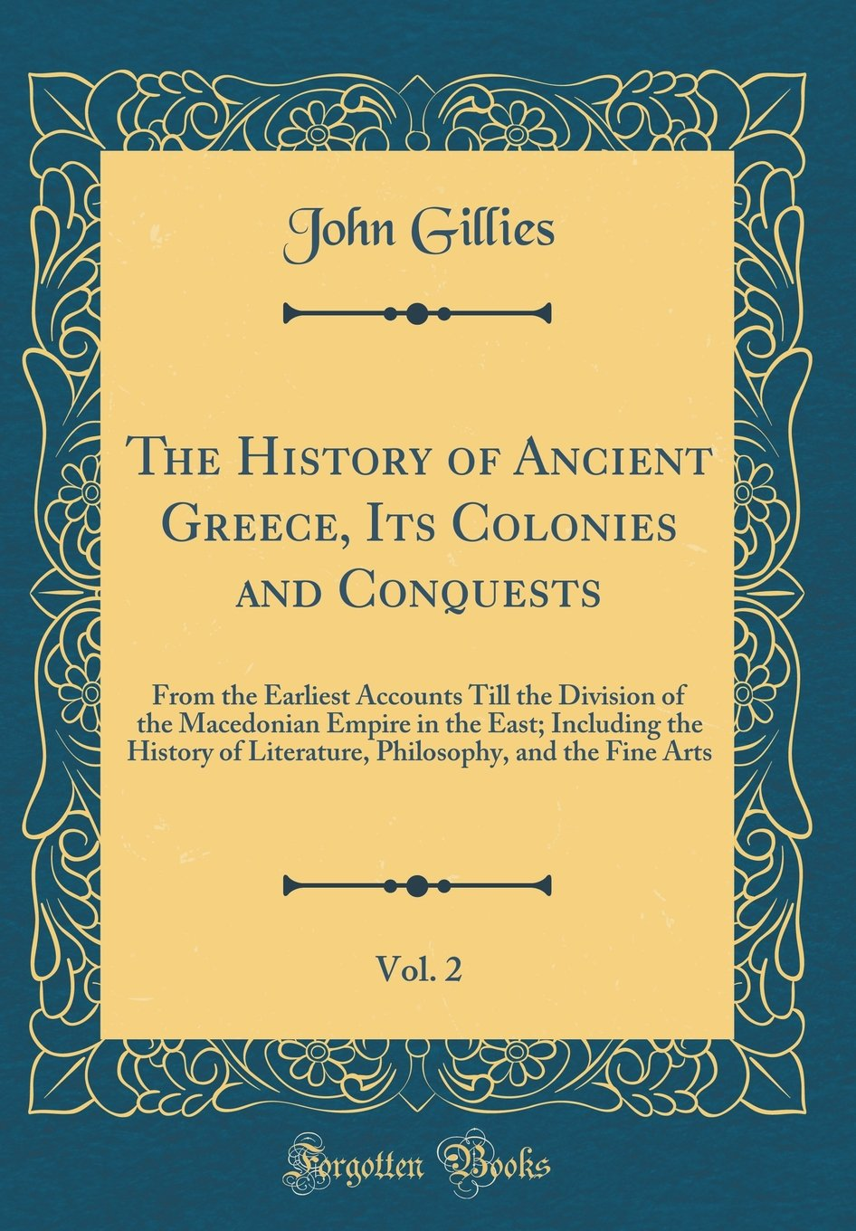Download The History of Ancient Greece, Its Colonies and Conquests, Vol. 2: From the Earliest Accounts Till the Division of the Macedonian Empire in the East; ... and the Fine Arts (Classic Reprint) PDF