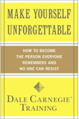 Make Yourself Unforgettable: How to Become the Person Everyone Remembers and No One Can Resist Kindle Edition