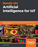 Hands-On Artificial Intelligence for IoT: Expert machine learning and deep learning techniques for developing smarter IoT systems