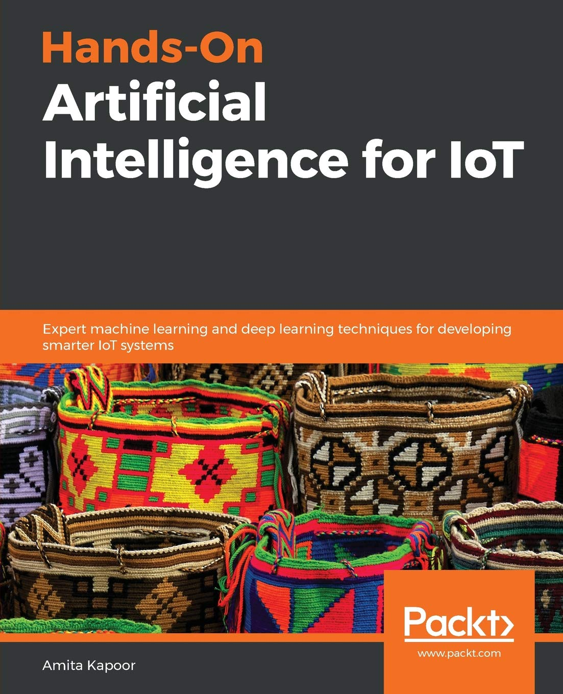 Hands-On Artificial Intelligence for IoT: Expert machine learning and deep learning techniques for developing smarter IoT systems por Amita Kapoor